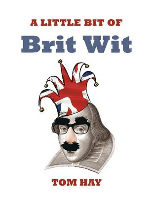 A Little Bit of Brit Wit by Tom Hay