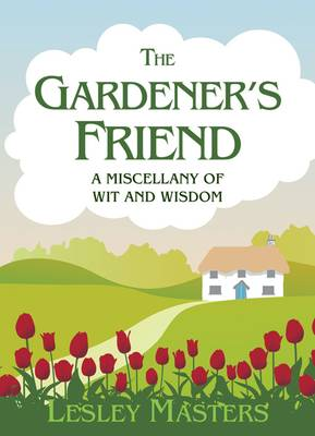 The Gardener's Friend by Lesley Masters