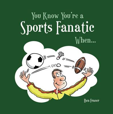 You Know You're a Sports Fanatic When... by Ben Fraser