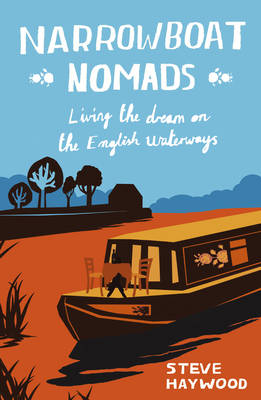 Narrowboat Nomads Living the Dream on the English Waterways by Steve Haywood