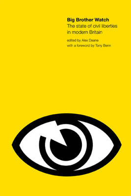 Big Brother Watch The State of Civil Liberties in Britain by Alexander Deane