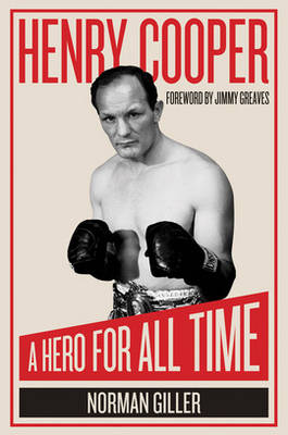Henry Cooper A Hero for All Time by Norman Giller