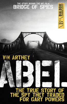 Abel The True Story of the Spy They Traded for Gary Powers by Vin Arthey