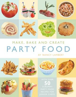 Make, Bake and Create Party Food by Nancy Lambert
