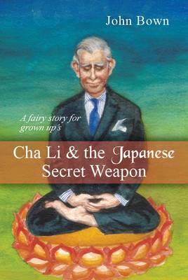 Cha Li and the Japanese Secret Weapon by John Bown