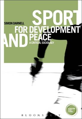 Sport for Development and Peace: A Critical Sociology by Simon Darnell