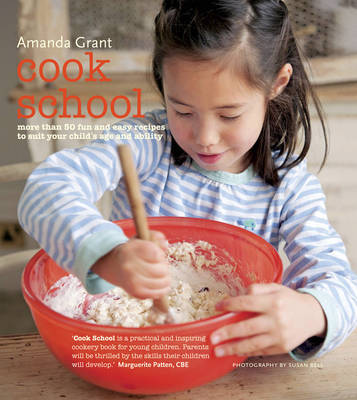 Cook School More Than 50 Fun and Easy Recipes for Your Child at Every Age and Stage by Amanda Grant