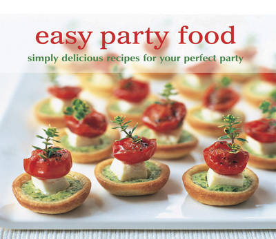 Easy Party Food Simply Delicious Recipes for Your Perfect Party by Ryland Peters & Small