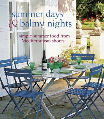 Summer Days & Balmy Nights Simple Summer Food from Mediterranean Shores by Peters & Small Ryland