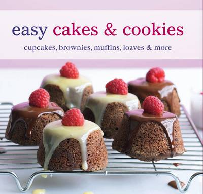Easy Cakes & Cookies Cupcakes, Brownies, Muffins, Loaves & More by