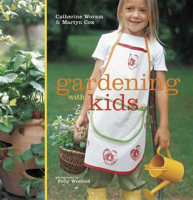 Gardening with Kids by Martyn Cox, Catherine Woram