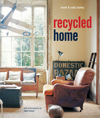 Recycled Home by Mark Bailey, Sally Bailey