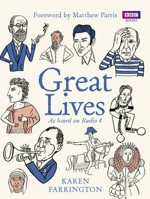 Great Lives As heard on Radio 4 by Karen Farrington, Matthew Parris