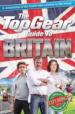 Top Gear Guide to Britain A Celebration of the Fourth Best Country in the World by Richard Porter