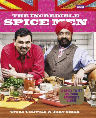 The Incredible Spice Men Todiwala and Singh by Cyrus Todiwala, Tony Singh