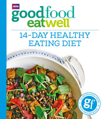 Good Food Eat Well: 14-Day Healthy Eating Diet by