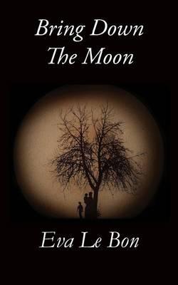 Bring Down the Moon by Eva Le Bon