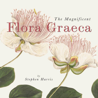 The Magnificent Flora Graeca How the Mediterranean Came to the English Garden by Stephen Harris