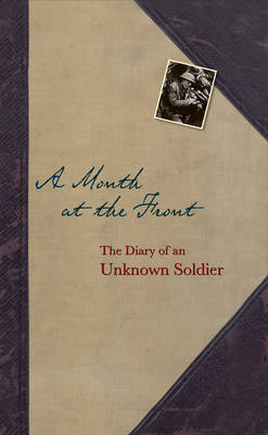 A Month at the Front The Diary of an Unknown Soldier by Bodleian Library