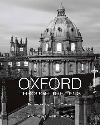 Oxford Through the Lens by Douglas Vernimmen, Colin Dexter, J.Mordaunt Crook