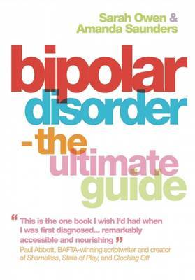 Bipolar Disorder The Ultimate Guide by Sarah Owen, Amanda Saunders