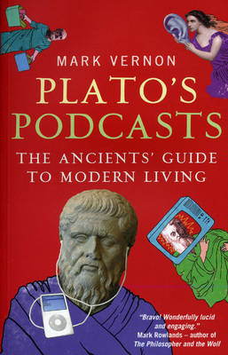 Plato's Podcasts The Ancients' Guide to Modern Living by Mark Vernon