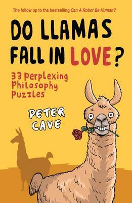 Do Llamas Fall in Love? 33 Perplexing Philosophy Puzzles by Peter Cave