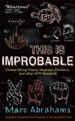 This is Improbable Cheese String Theory, Magnetic Chickens, and Other WTF Research by Marc Abrahams