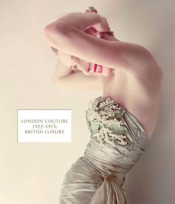 London Couture British Luxury 1923-1975 by Edwina Ehrman