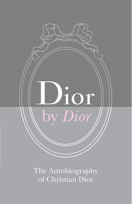Dior by Dior The Autobiography of Christian Dior by Christian Dior