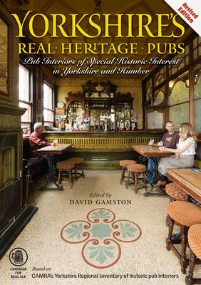 Yorkshire's Real Heritage Pubs by Dave Gamston