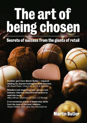 The Art of Being Chosen Secrets of Success from the Giants of Retail by Martin Butler