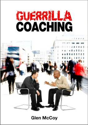 Guerrilla Coaching Unorthodox Performance Excellence by Glen McCoy