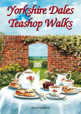 Yorkshire Dales Teashop Walks by Jean Patefield