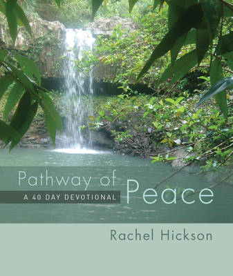Pathway of Peace A 40 Day Devotional Study by Rachel Hickson