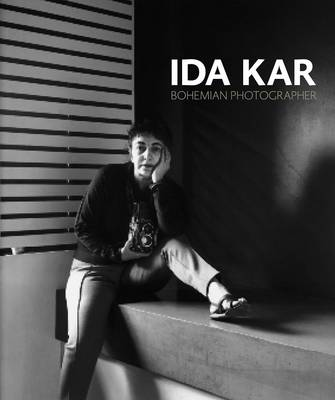 Ida Kar Bohemian Photographer by Clare Freestone, Karen Wright