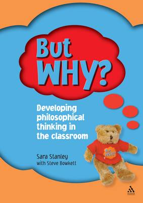 But Why? Teacher's Manual Developing Philosophical Thinking in the Classroom by Sara Stanley, Stephen Bowkett