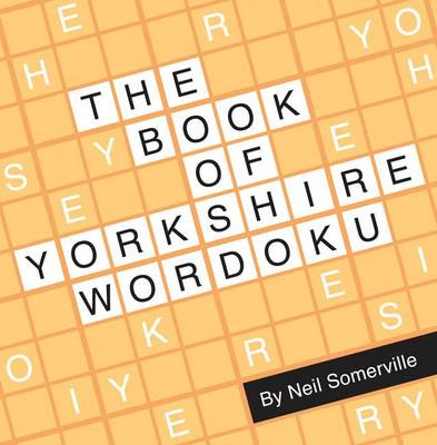 The Book of Yorkshire Wordoku by Neil Somerville