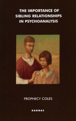 The Importance of Sibling Relationships in Psychoanalysis by Prophecy Coles