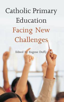 Catholic Primary Education Facing New Challenges by Eugene Duffy