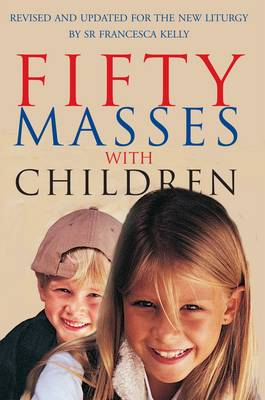 50 Masses with Children Revised and Updated for the New Liturgy by Francesca Kelly