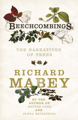 Beechcombings The Narratives of Trees by Richard Mabey
