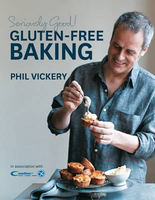Seriously Good Gluten Free Baking by Phil Vickery