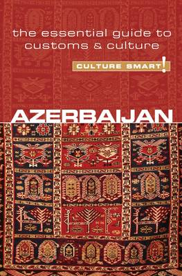 Azerbaijan - Culture Smart! The Essential Guide to Customs and Culture by Nikki Kazimova