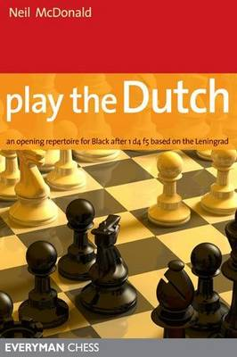 Play the Dutch An Opening Repertoire for Black Based on the Leningrad Variation by Neil McDonald