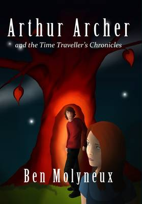 Arthur Archer and the Time Traveller's Chronicles by Ben Molyneux