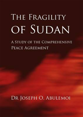 The Fragility of Sudan by Dr. Joseph O. Abulemoi