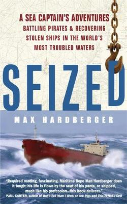 Seized! A Sea Captain's Adventures Battling Pirates and Recovering Stolen Ships in the World's Most Troubled Waters by Max Hardberger