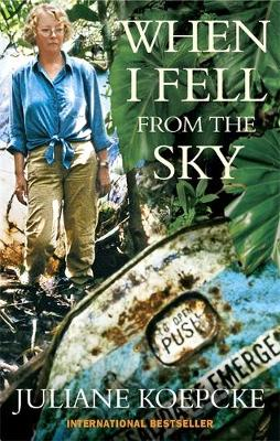 When I Fell from the Sky The True Story of One Woman's Miraculous Survival by Juliane Koepcke