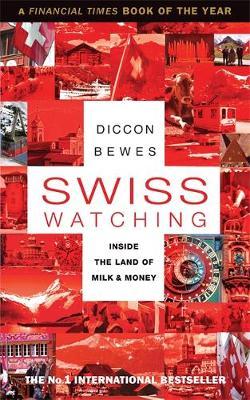 Swiss Watching: Inside Europe's Landlocked Island by Diccon Bewes